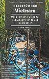Reiseführer Vietnam: Der praktische Guide für Individualreisende und Backpacker